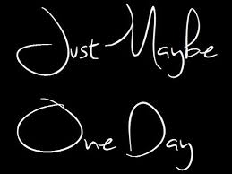 just maybe
